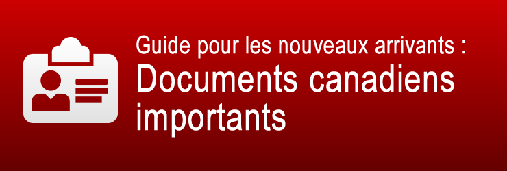 Guide pour les nouveaux arrivants : Documents canadiens importants