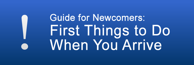 Guide for Newcomers: First Things to Do When You Arrive
