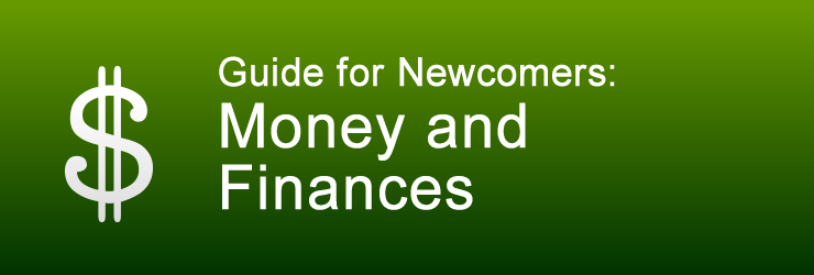 Guide for Newcomers: Money and Finances